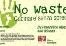 """Chef Francesco Mazzei, """"No Waste, cucinare senza spreco"""""""